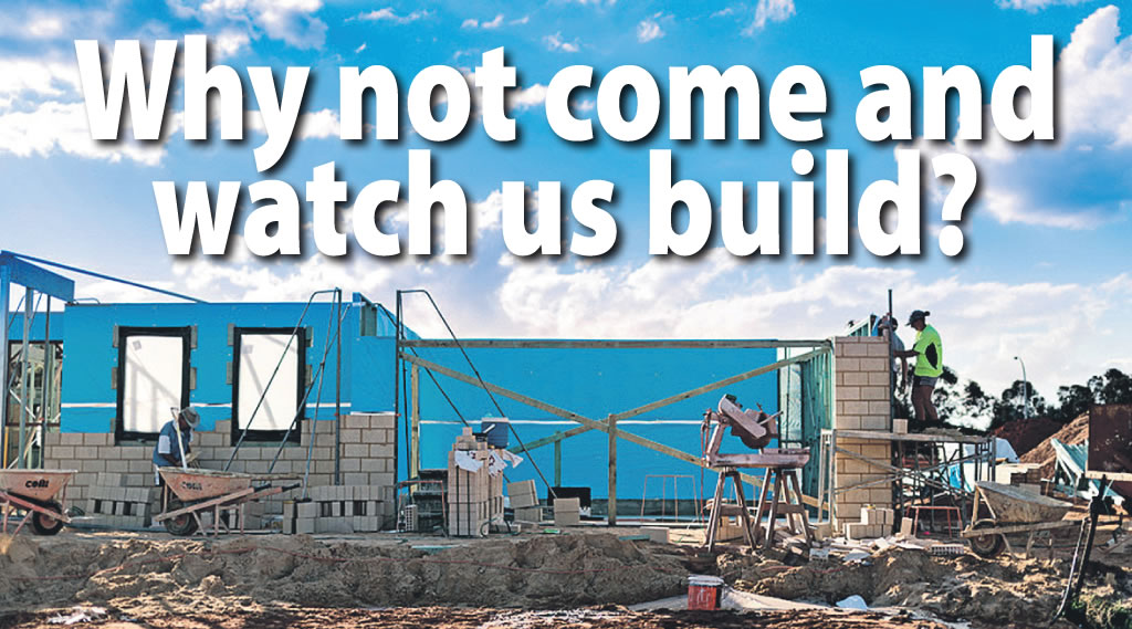 Why not come and watch us build?